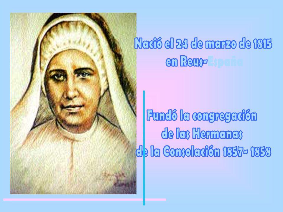 Nació el 24 de marzo de 1815 en Reus-España. Fundó la congregación.