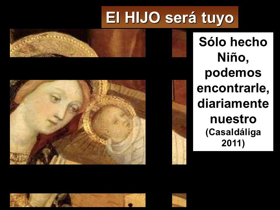 El HIJO será tuyo Sólo hecho Niño, podemos encontrarle, diariamente nuestro (Casaldáliga 2011)