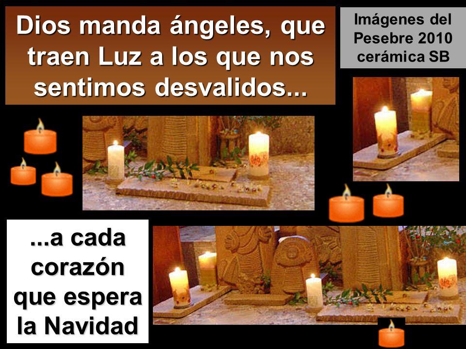 Dios manda ángeles, que traen Luz a los que nos sentimos desvalidos...