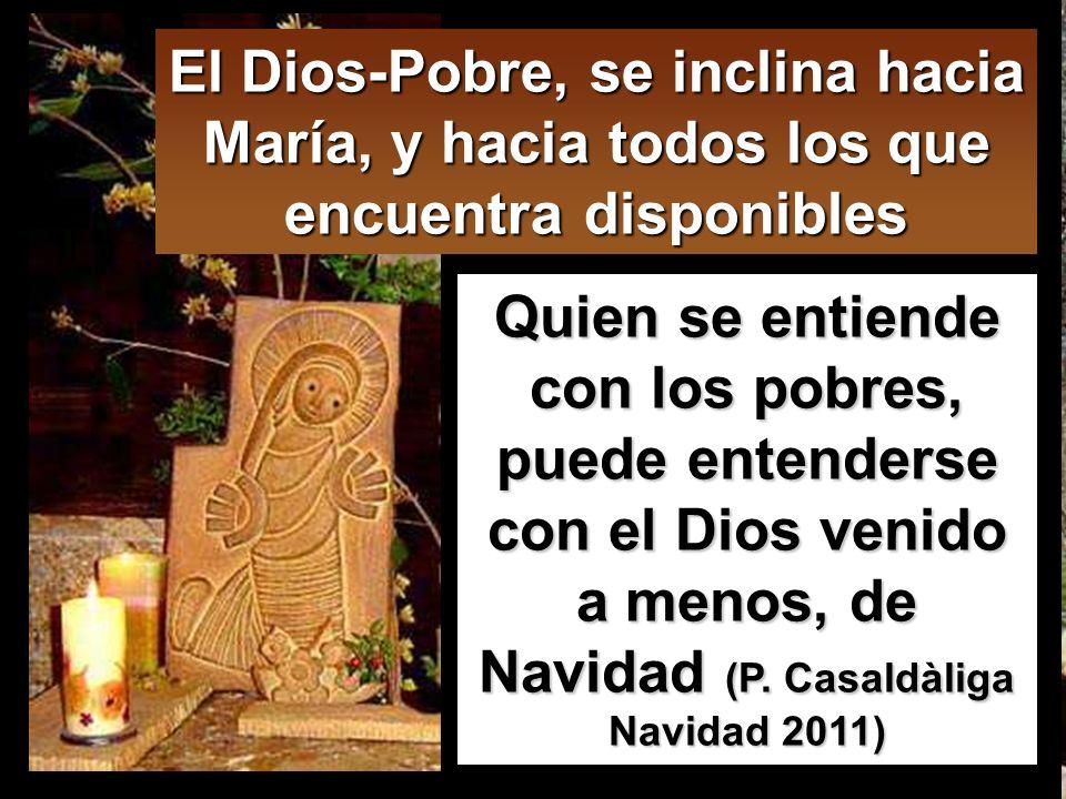 El Dios-Pobre, se inclina hacia María, y hacia todos los que encuentra disponibles
