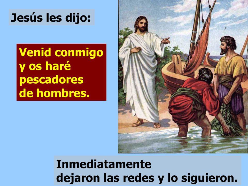 Jesús les dijo: Venid conmigo y os haré pescadores de hombres.