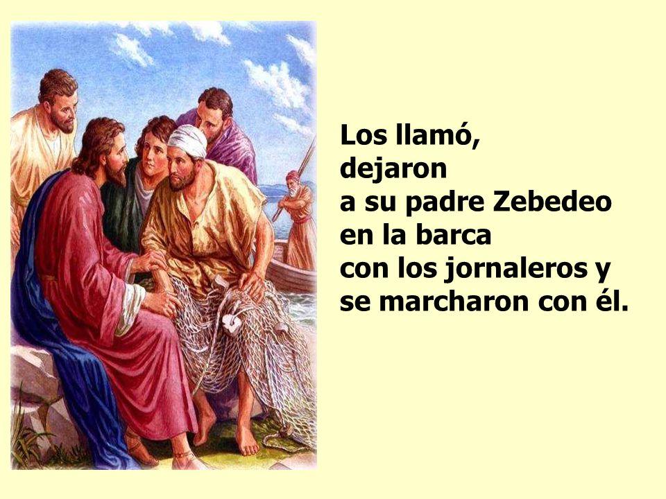 Los llamó, dejaron a su padre Zebedeo en la barca con los jornaleros y se marcharon con él.
