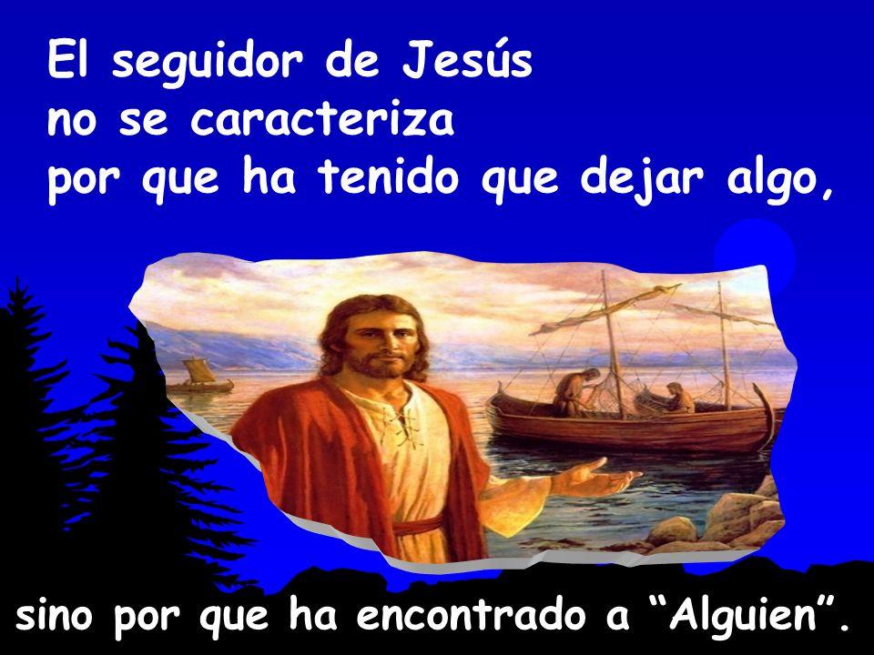 El seguidor de Jesús no se caracteriza por que ha tenido que dejar algo,