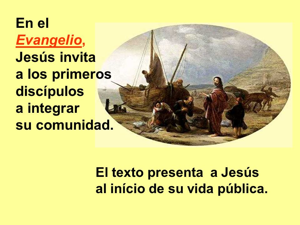 En el Evangelio, Jesús invita a los primeros discípulos a integrar su comunidad.