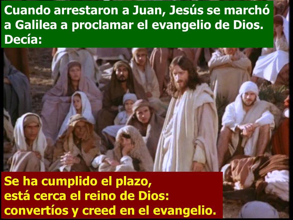 Cuando arrestaron a Juan, Jesús se marchó a Galilea a proclamar el evangelio de Dios. Decía:
