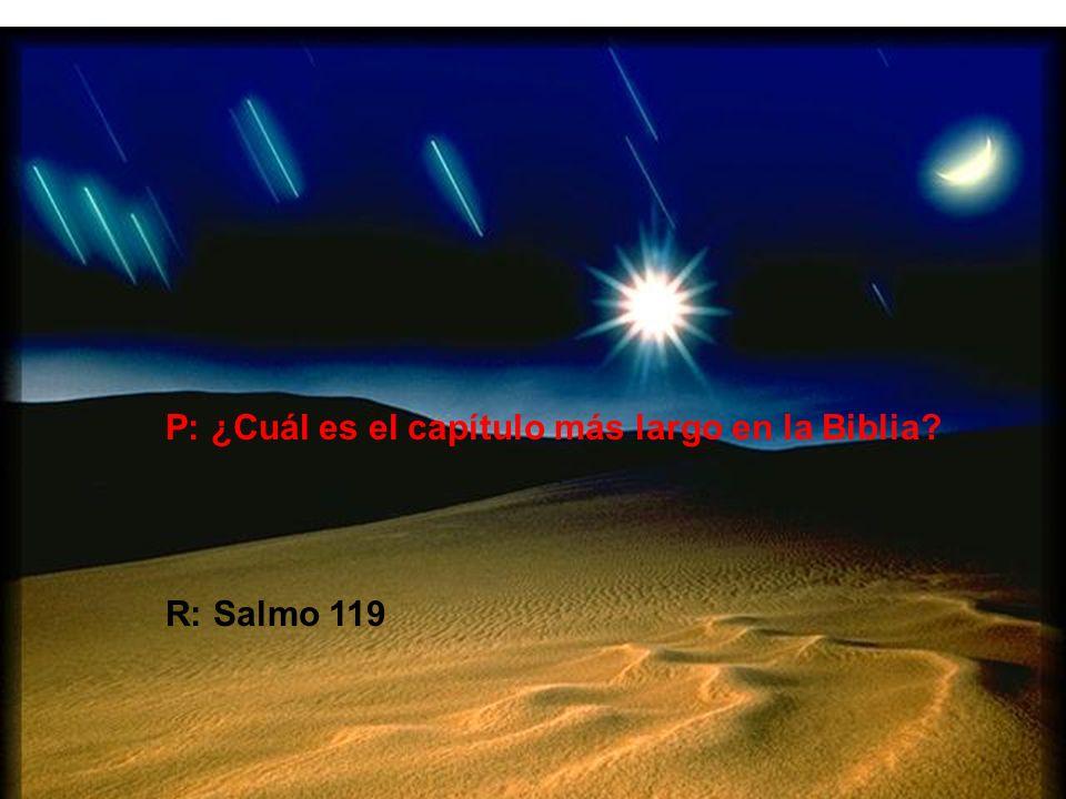 P: ¿Cuál es el capítulo más largo en la Biblia