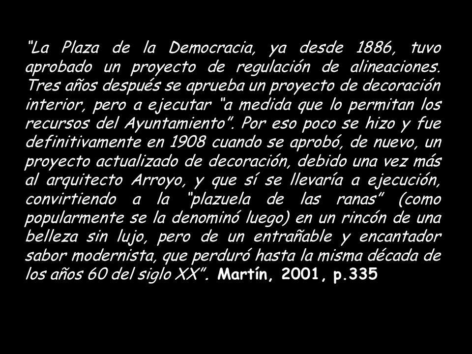 La Plaza de la Democracia, ya desde 1886, tuvo aprobado un proyecto de regulación de alineaciones.