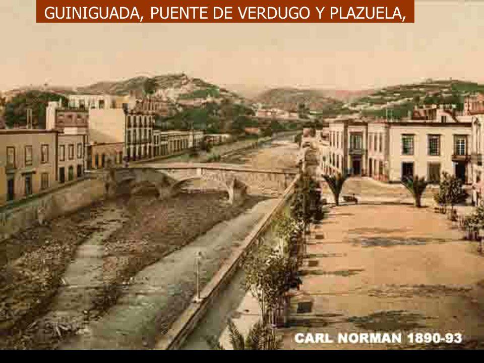 GUINIGUADA, PUENTE DE VERDUGO Y PLAZUELA,