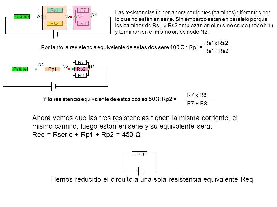 Hemos reducido el circuito a una sola resistencia equivalente Req