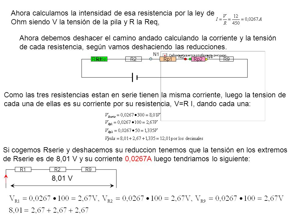 Ahora calculamos la intensidad de esa resistencia por la ley de Ohm siendo V la tensión de la pila y R la Req,