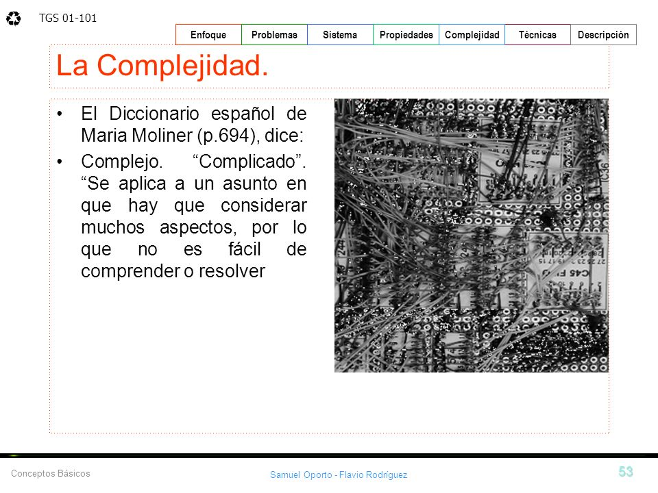 La Complejidad. El Diccionario español de Maria Moliner (p.694), dice: