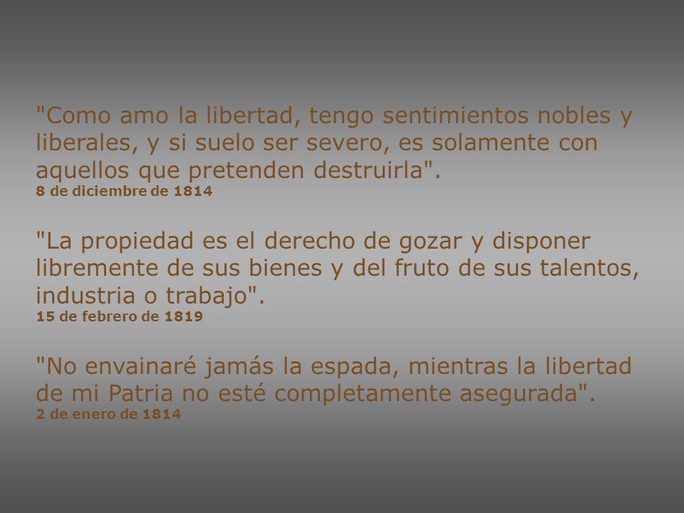 Como amo la libertad, tengo sentimientos nobles y liberales, y si suelo ser severo, es solamente con aquellos que pretenden destruirla .