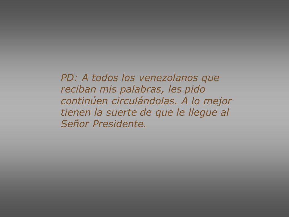 PD: A todos los venezolanos que reciban mis palabras, les pido continúen circulándolas.