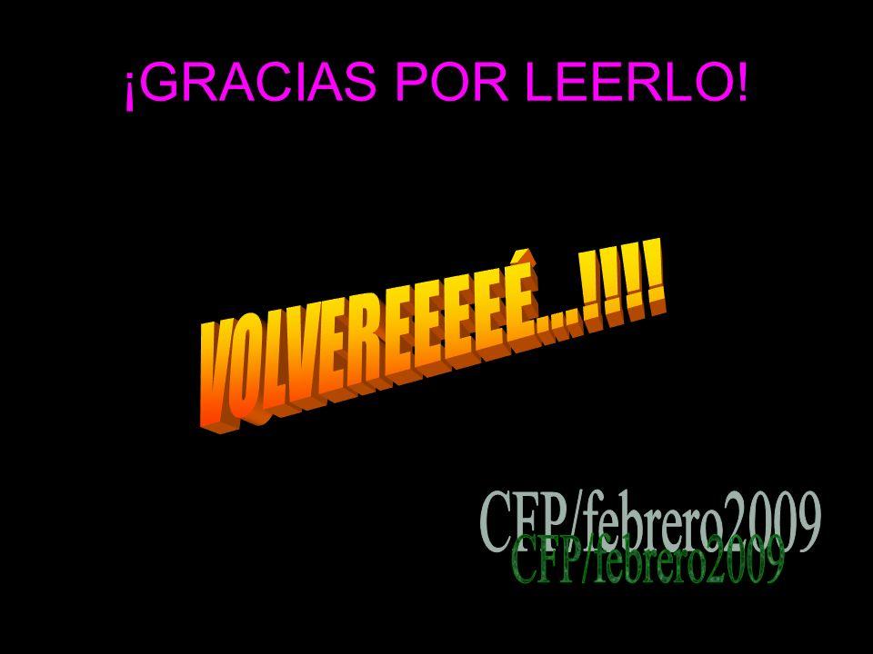 ¡GRACIAS POR LEERLO! p/2009 VOLVEREEEEÉ...!!!! CFP/febrero2009