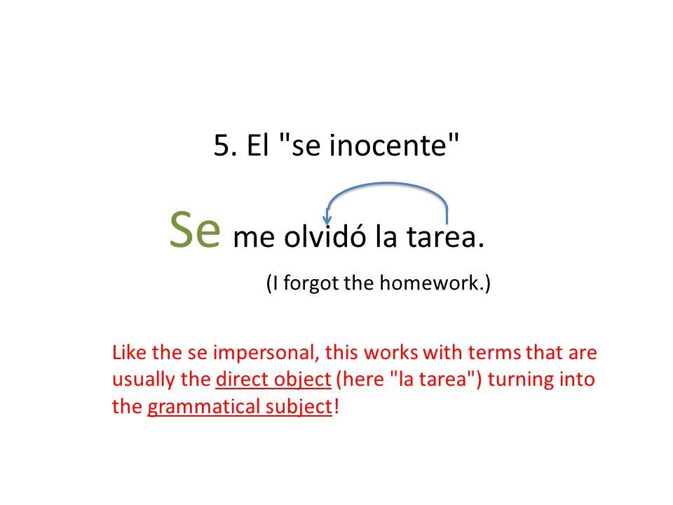 Se me olvidó la tarea. 5. El se inocente (I forgot the homework.)