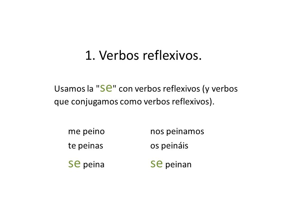 1. Verbos reflexivos. se peina se peinan
