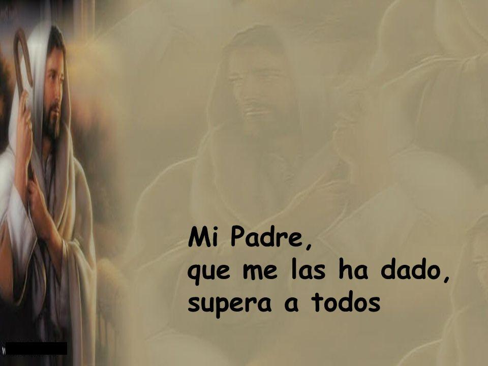 Mi Padre, que me las ha dado, supera a todos