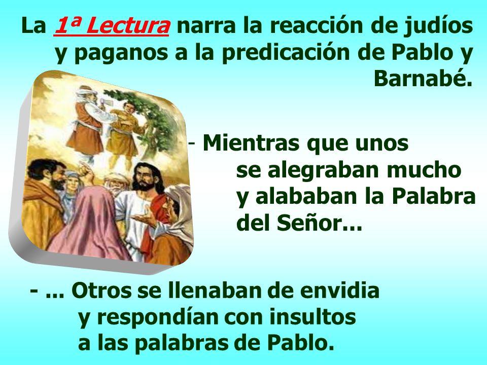 La 1ª Lectura narra la reacción de judíos y paganos a la predicación de Pablo y Barnabé.