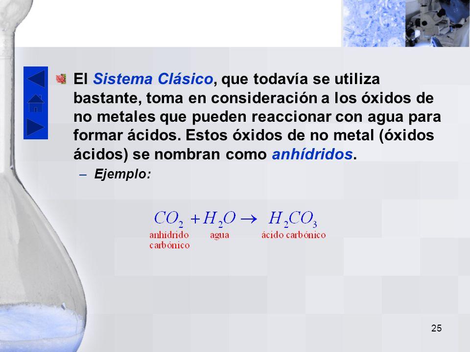 El Sistema Clásico, que todavía se utiliza bastante, toma en consideración a los óxidos de no metales que pueden reaccionar con agua para formar ácidos. Estos óxidos de no metal (óxidos ácidos) se nombran como anhídridos.