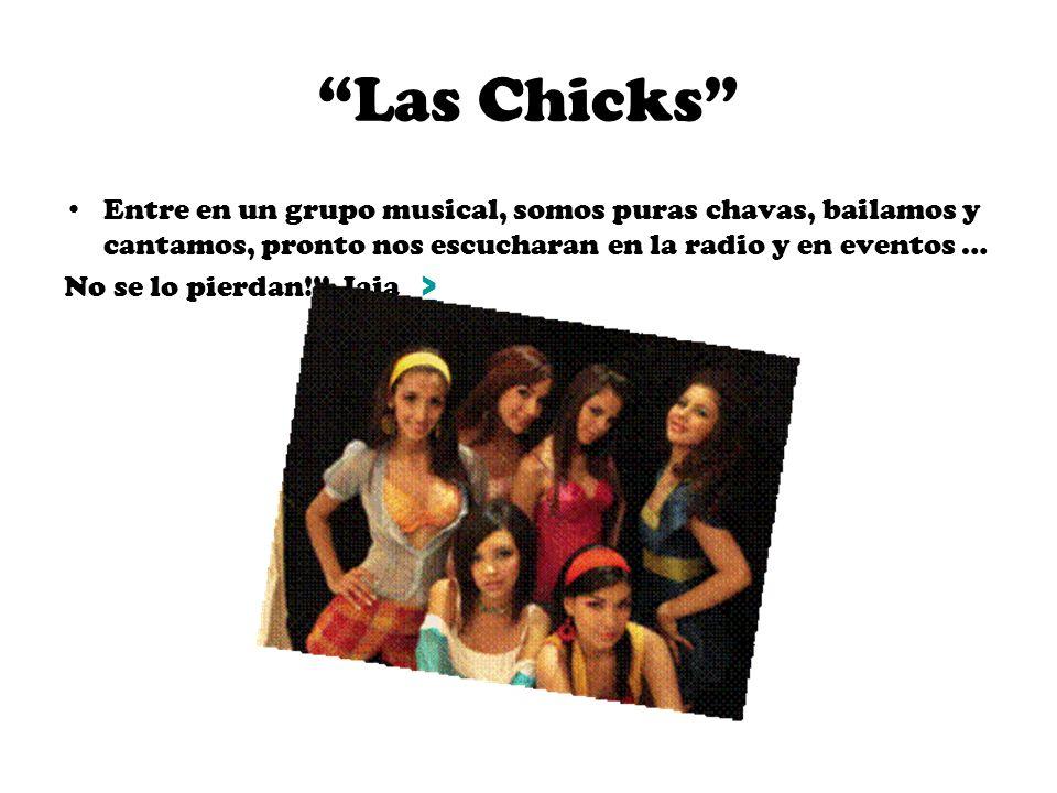 Las Chicks Entre en un grupo musical, somos puras chavas, bailamos y cantamos, pronto nos escucharan en la radio y en eventos …