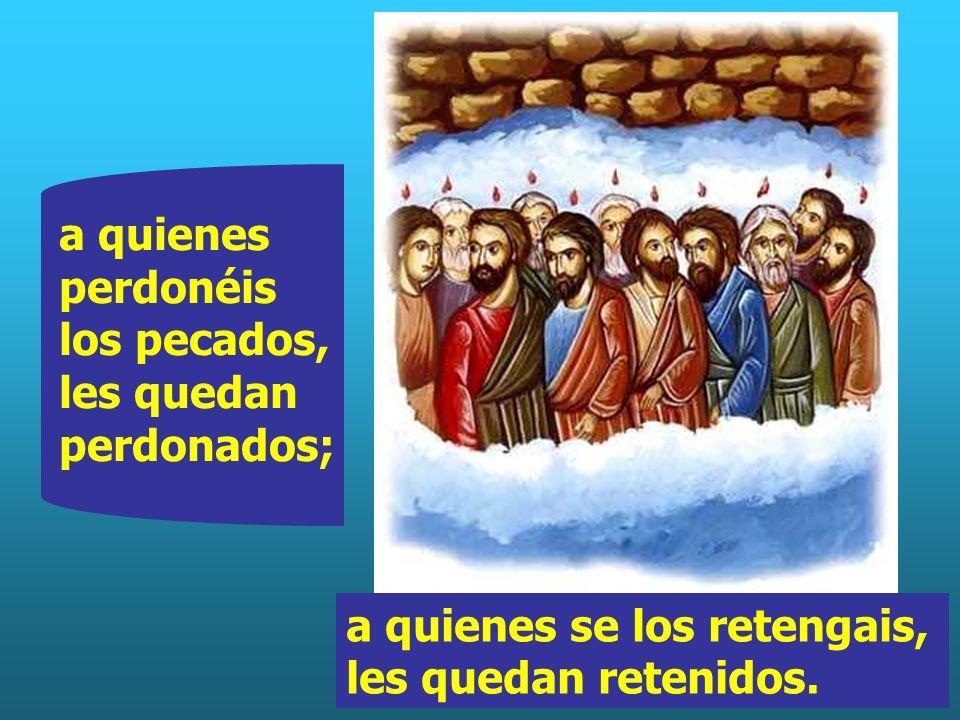 a quienes perdonéis los pecados, les quedan perdonados;