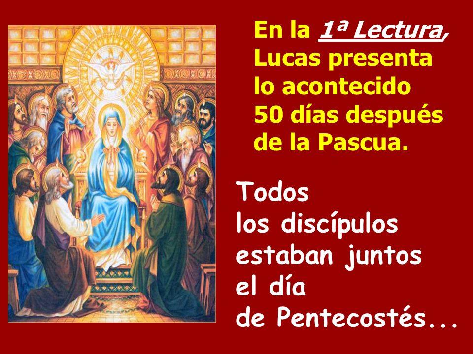 Todos los discípulos estaban juntos el día de Pentecostés...