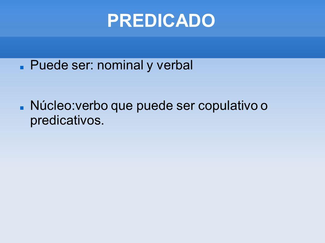 PREDICADO Puede ser: nominal y verbal