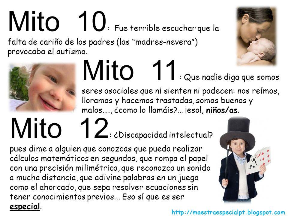 Mito 10: Fue terrible escuchar que la falta de cariño de los padres (las madres-nevera ) provocaba el autismo.