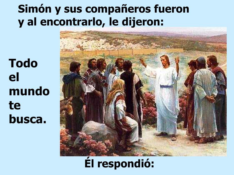 Simón y sus compañeros fueron y al encontrarlo, le dijeron: