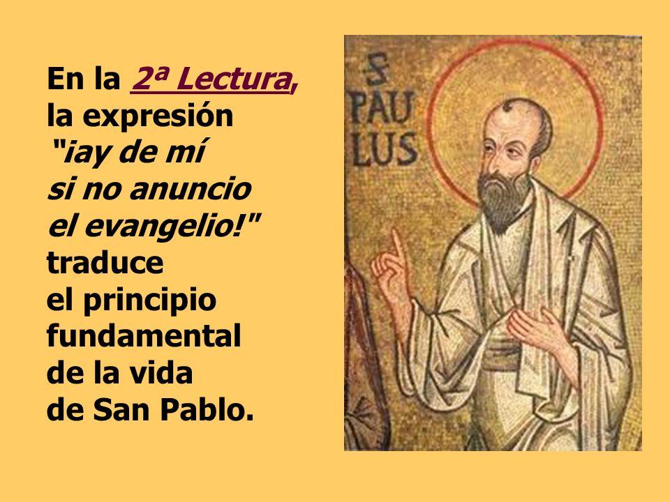 En la 2ª Lectura, la expresión ¡ay de mí si no anuncio el evangelio!