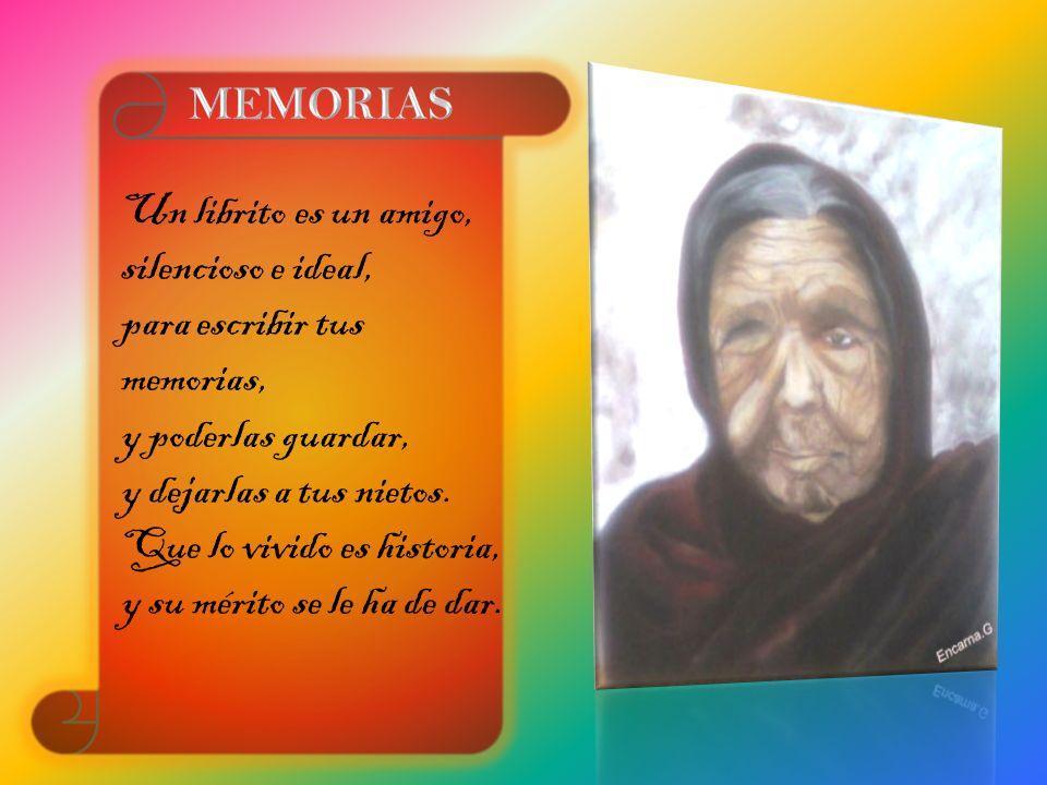 MEMORIAS Un librito es un amigo, silencioso e ideal, para escribir tus memorias, y poderlas guardar,