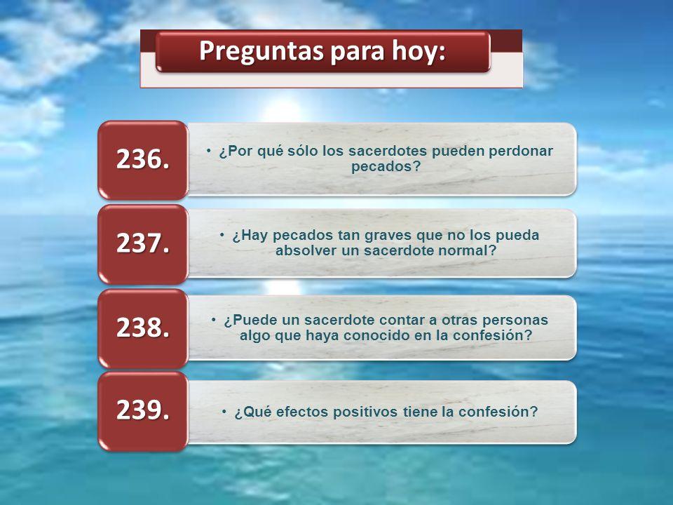 Preguntas para hoy: 236. ¿Por qué sólo los sacerdotes pueden perdonar pecados 237.