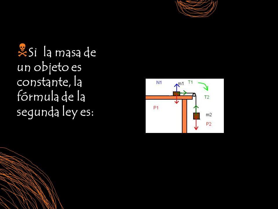 Si la masa de un objeto es constante, la fórmula de la segunda ley es: