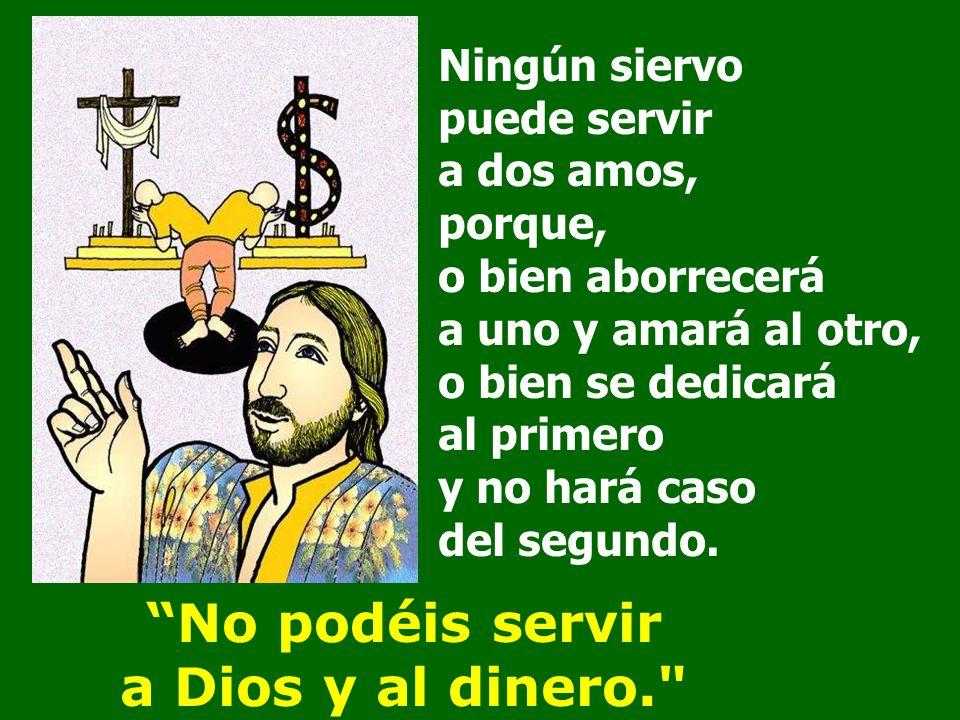 No podéis servir a Dios y al dinero.