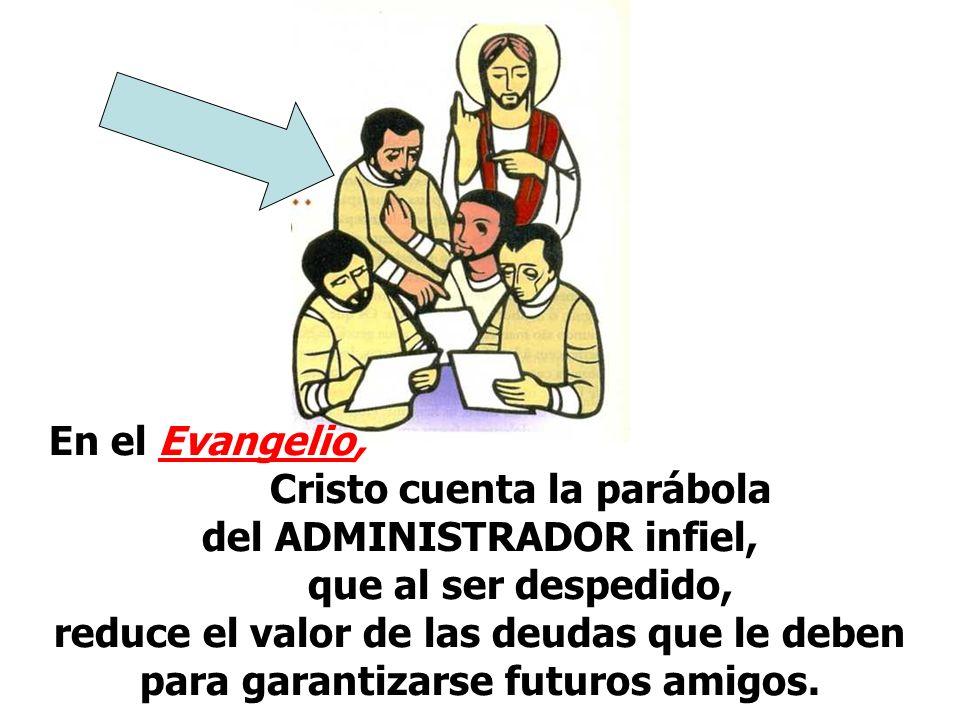 Cristo cuenta la parábola del ADMINISTRADOR infiel,