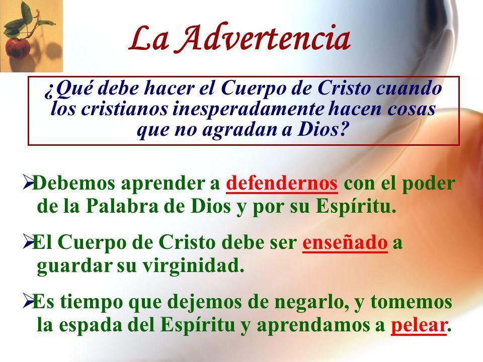 La Advertencia ¿Qué debe hacer el Cuerpo de Cristo cuando los cristianos inesperadamente hacen cosas que no agradan a Dios