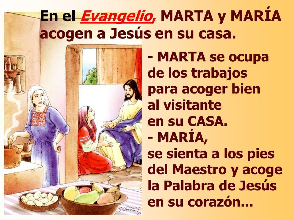 En el Evangelio, MARTA y MARÍA acogen a Jesús en su casa.