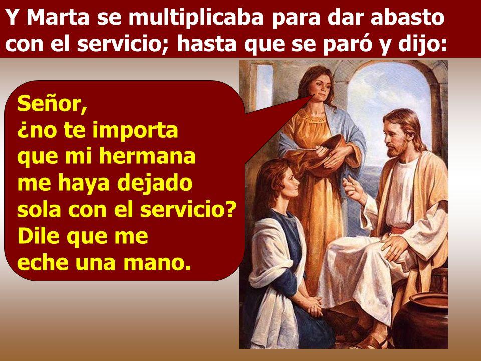 Y Marta se multiplicaba para dar abasto con el servicio; hasta que se paró y dijo: