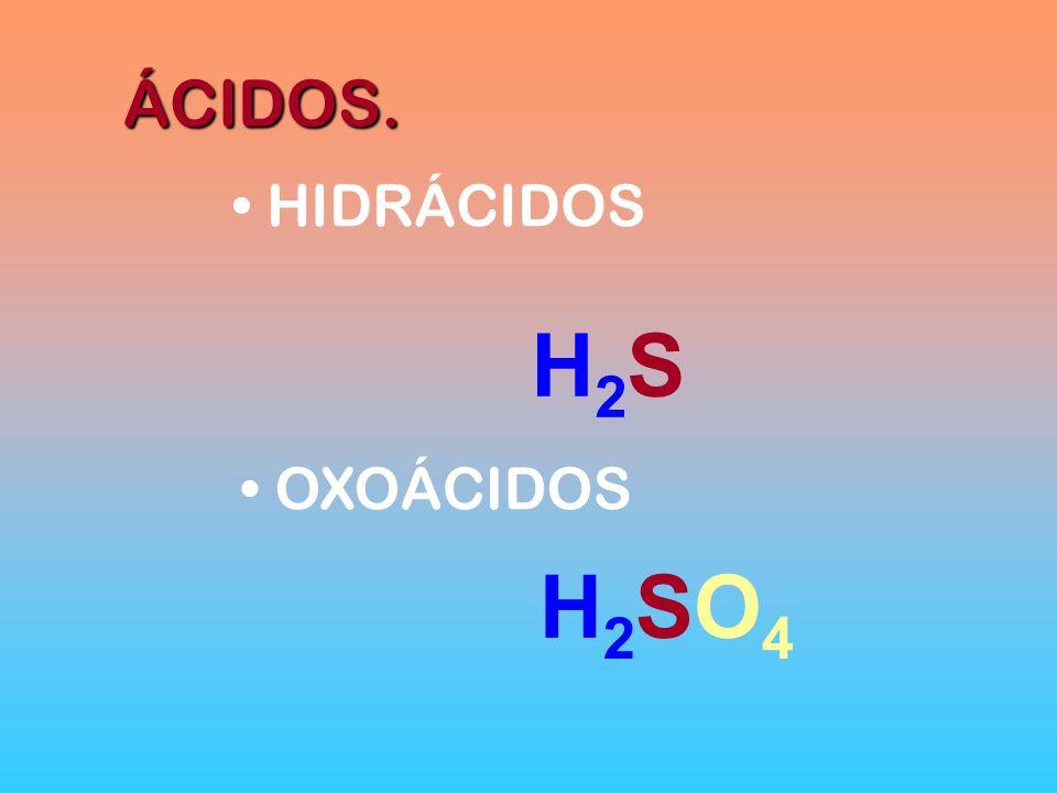 ÁCIDOS. HIDRÁCIDOS H2S OXOÁCIDOS H2SO4