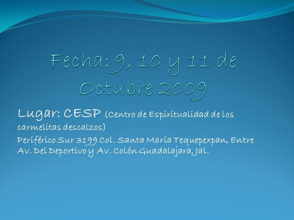 Fecha: 9, 10 y 11 de Octubre 2009 Lugar: CESP (Centro de Espiritualidad de los carmelitas descalzos)