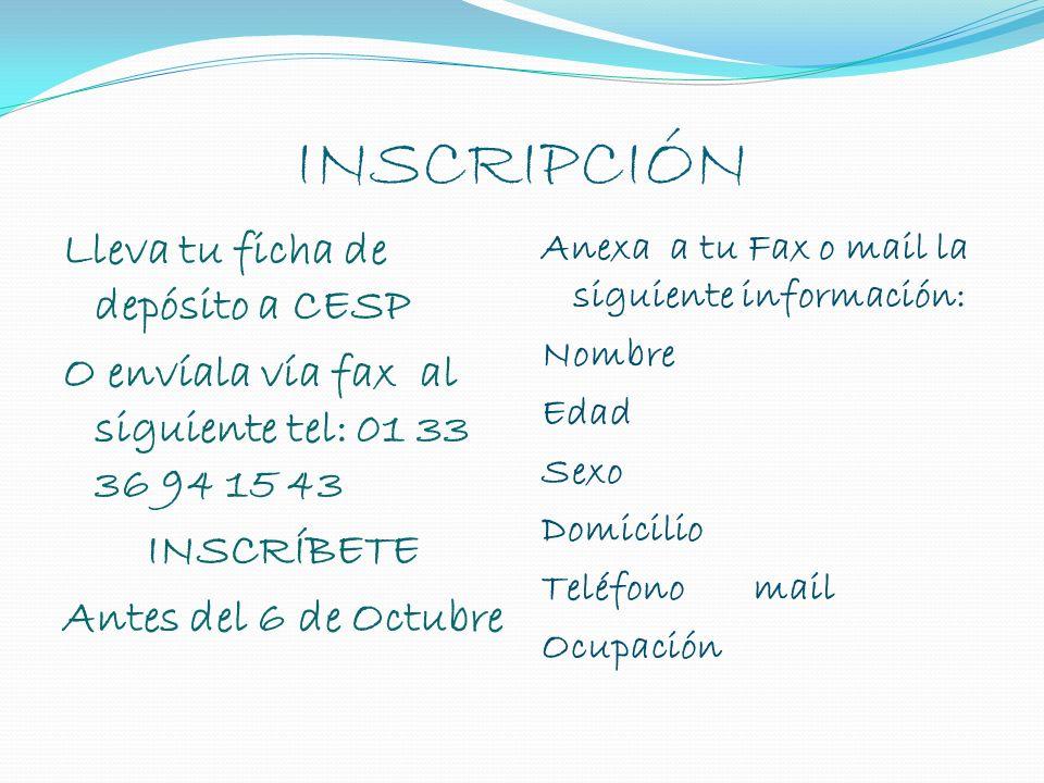 INSCRIPCIÓN Lleva tu ficha de depósito a CESP O envíala vía fax al siguiente tel: 01 33 36 94 15 43 INSCRÍBETE Antes del 6 de Octubre