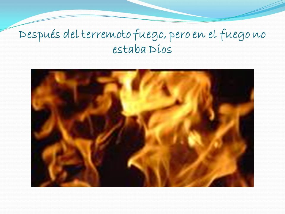 Después del terremoto fuego, pero en el fuego no estaba Dios