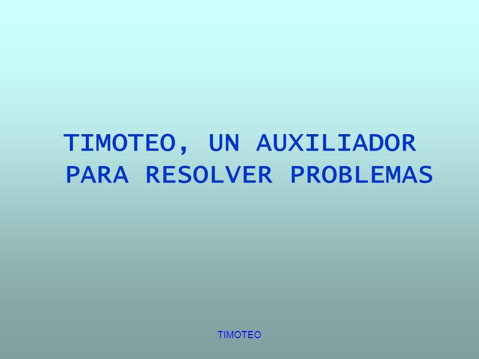 TIMOTEO, UN AUXILIADOR PARA RESOLVER PROBLEMAS