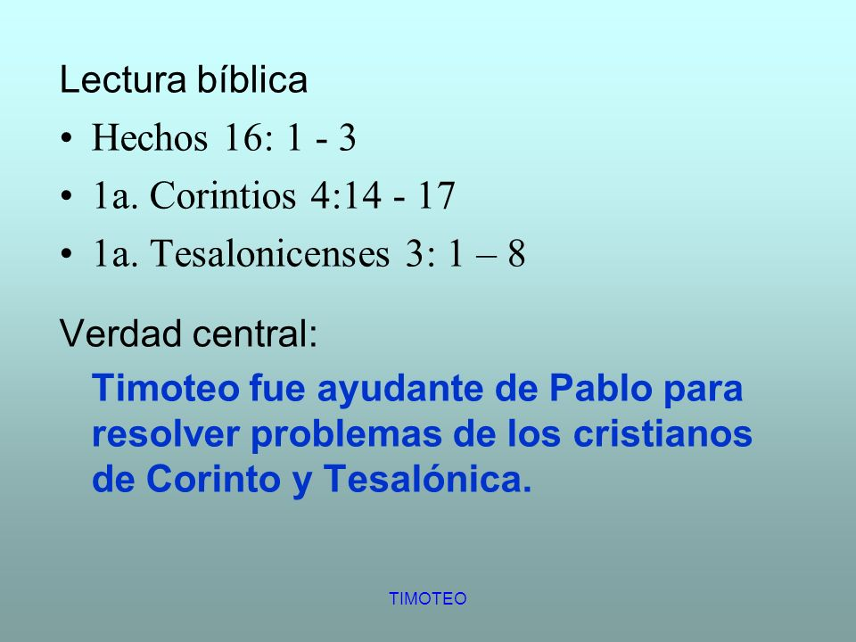 Hechos 16: 1 - 3 1a. Corintios 4:14 - 17 1a. Tesalonicenses 3: 1 – 8
