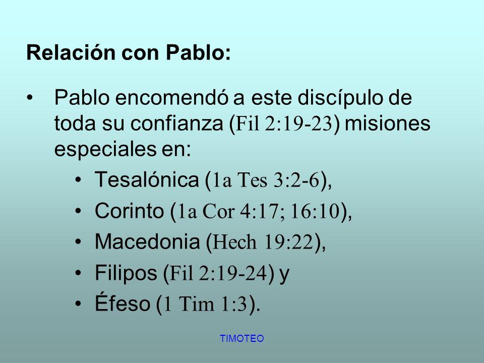 Relación con Pablo: Pablo encomendó a este discípulo de toda su confianza (Fil 2:19-23) misiones especiales en: