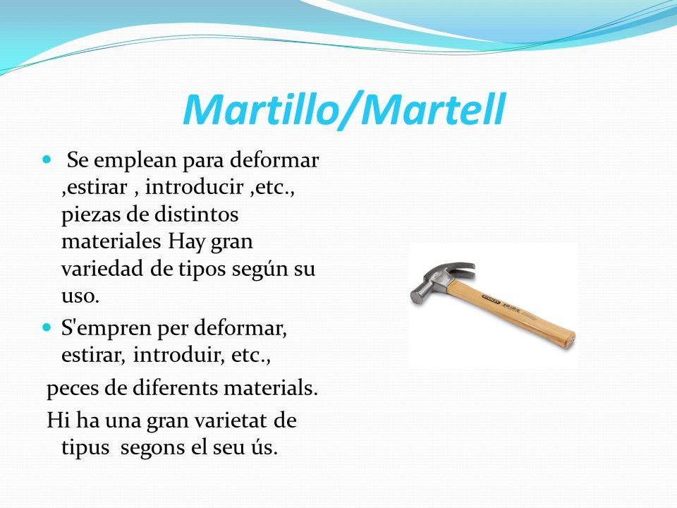 Martillo/Martell Se emplean para deformar ,estirar , introducir ,etc., piezas de distintos materiales Hay gran variedad de tipos según su uso.