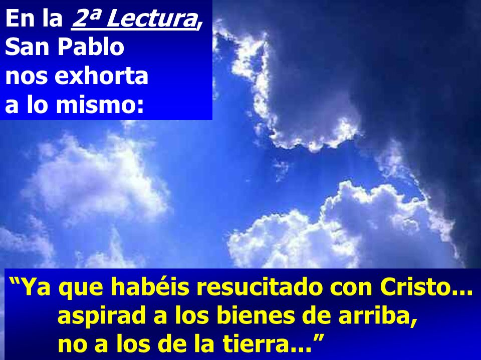 En la 2ª Lectura, San Pablo nos exhorta a lo mismo: