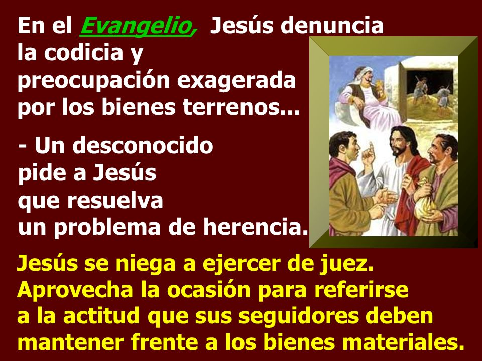 - Un desconocido pide a Jesús que resuelva un problema de herencia.