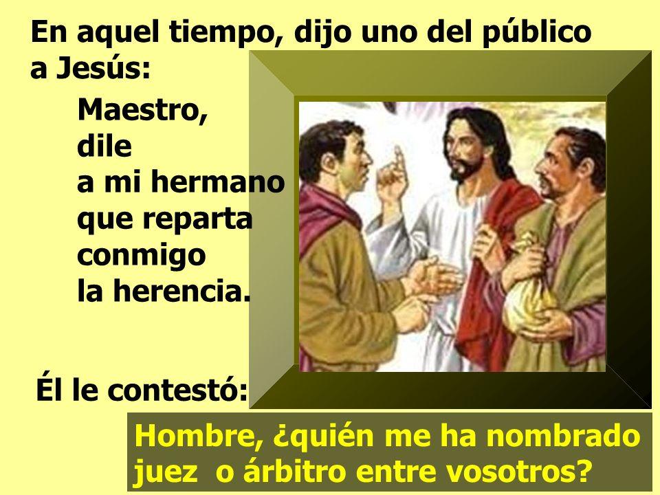 En aquel tiempo, dijo uno del público a Jesús: