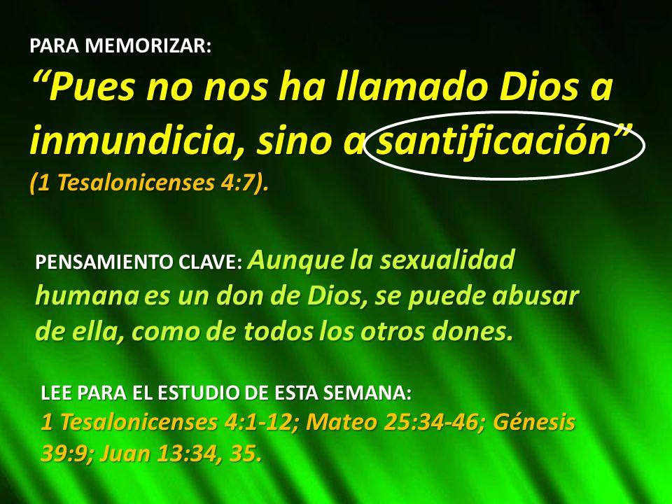 PARA MEMORIZAR: Pues no nos ha llamado Dios a inmundicia, sino a santificación (1 Tesalonicenses 4:7).